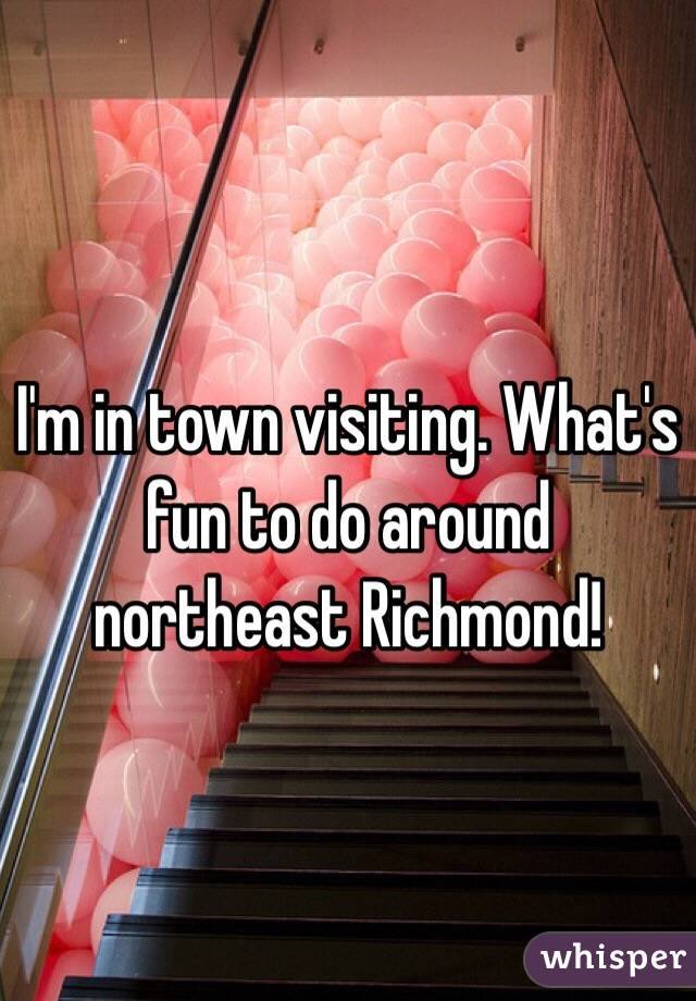 I'm in town visiting. What's fun to do around northeast Richmond!
