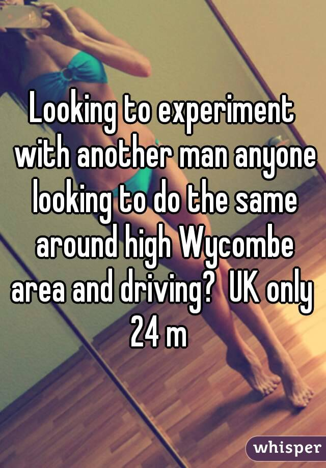 Looking to experiment with another man anyone looking to do the same around high Wycombe area and driving?  UK only  24 m