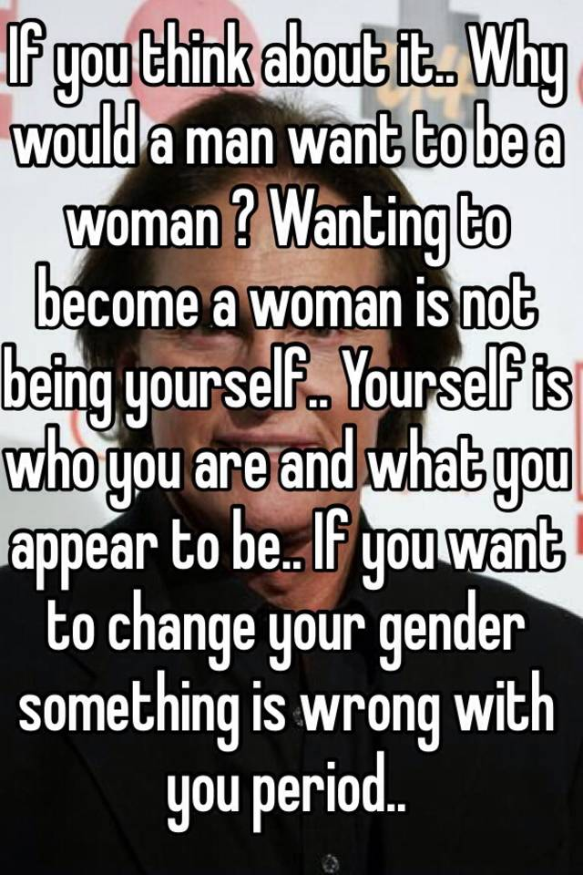 Man want to be a woman