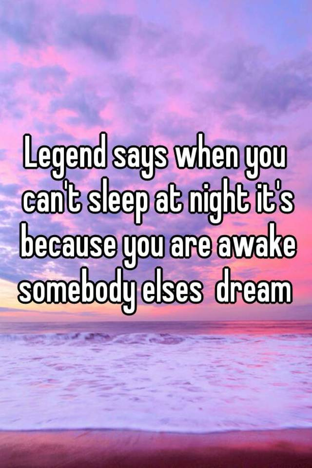legend says that when you can t sleep at night