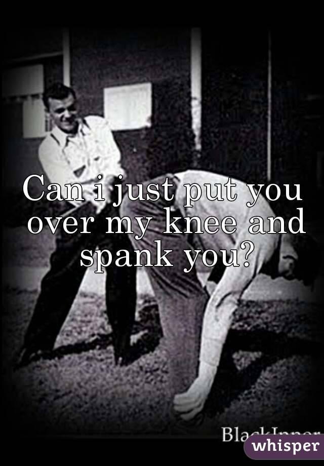 Spank you on my knee