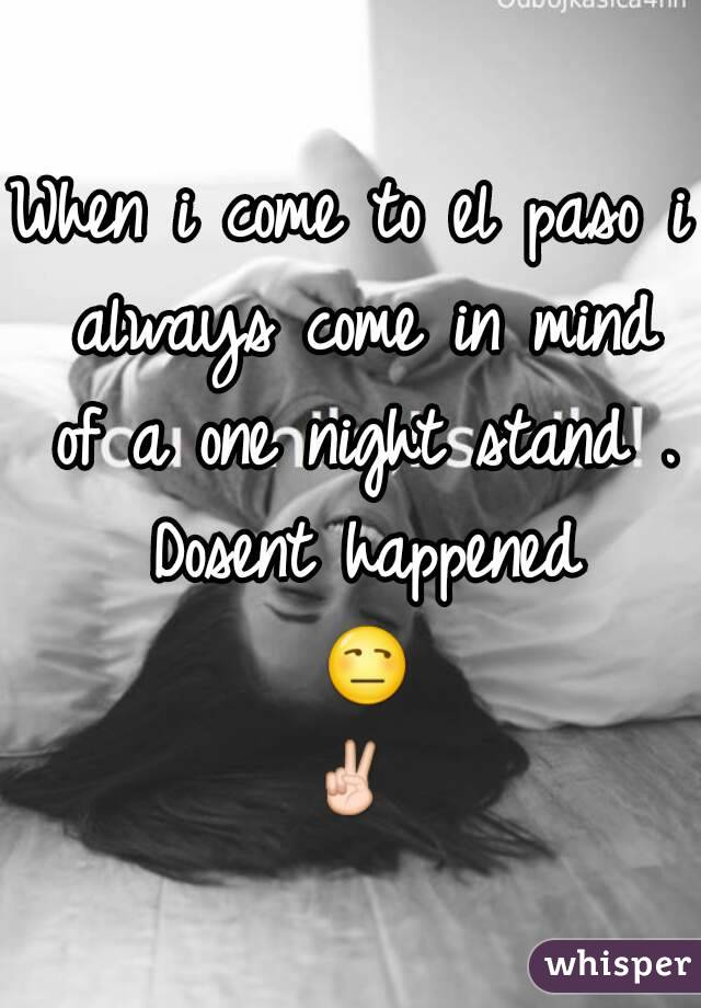 When i come to el paso i always come in mind of a one night stand . Dosent happened 😒✌