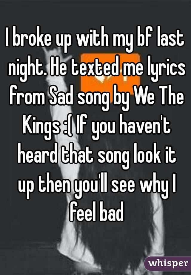 Lyric look up song by lyrics : I broke up with my bf last night. He texted me lyrics from Sad ...