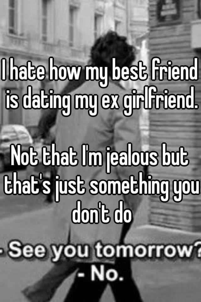Girlfriend Is Now My Best Ex Dating Friend My the give leg