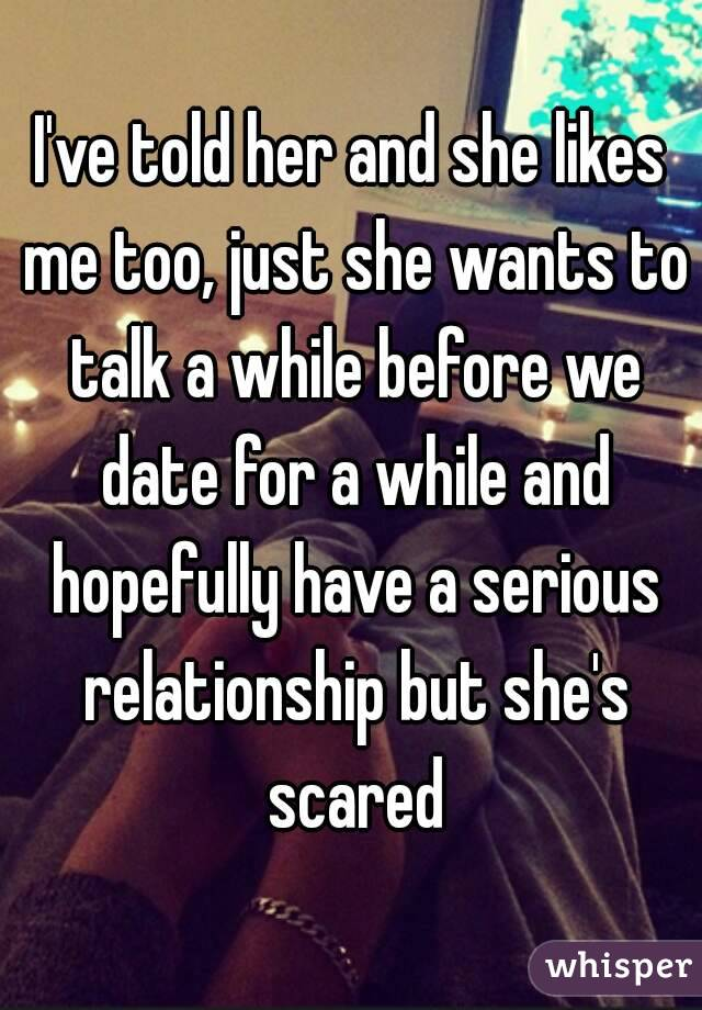 She likes me but is scared of a relationship