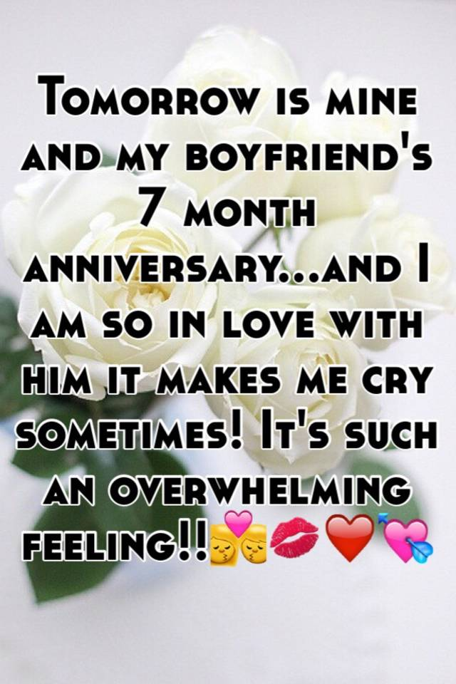 tomorrow is mine and my boyfriend s 7 month anniversary and i am