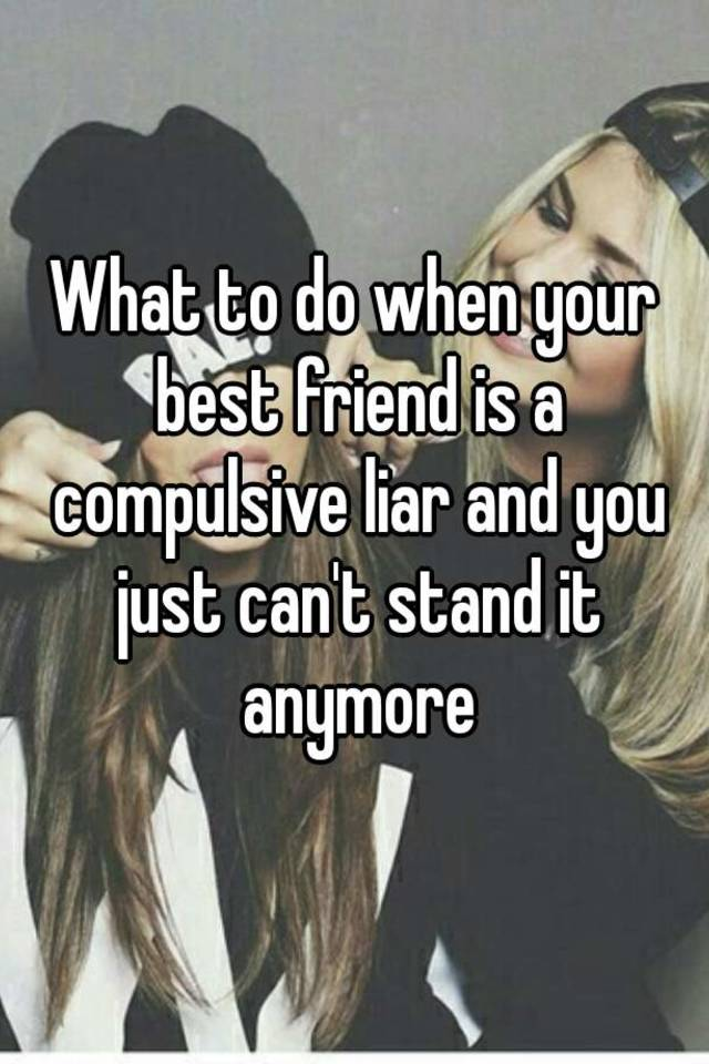 My Friend Is A Compulsive Liar