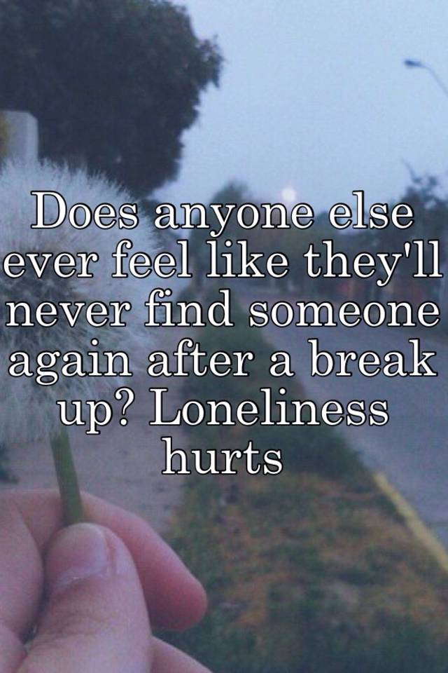 I feel so lonely after break up