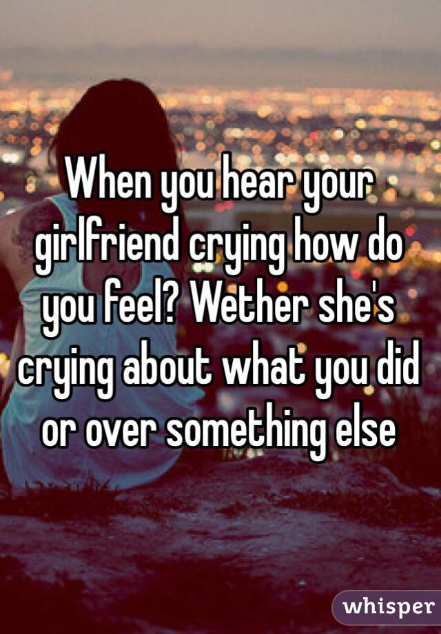 What to do when your girlfriend cries