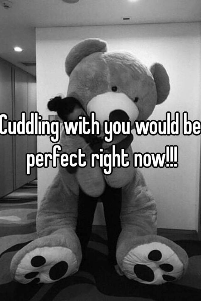 Cuddling With You: Cuddling With You Would Be Perfect Right Now