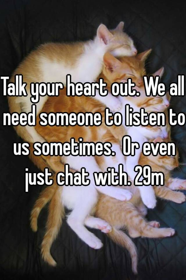Talk Your Heart Out ! We are listening.