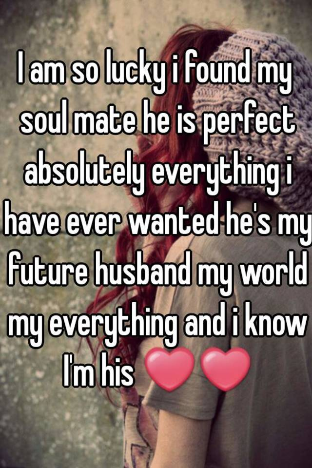 I Know He Is My Soulmate