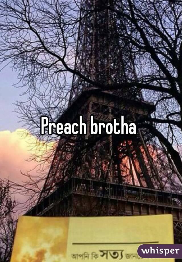Preach brotha