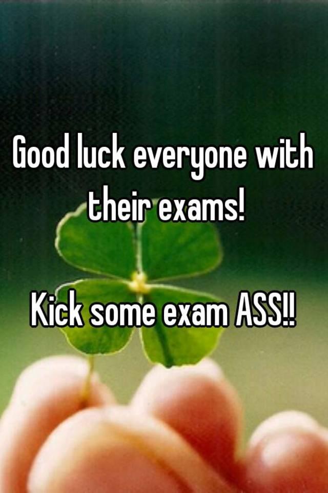 Good Luck Everyone >> Good Luck Everyone With Their Exams Kick Some Exam Ass