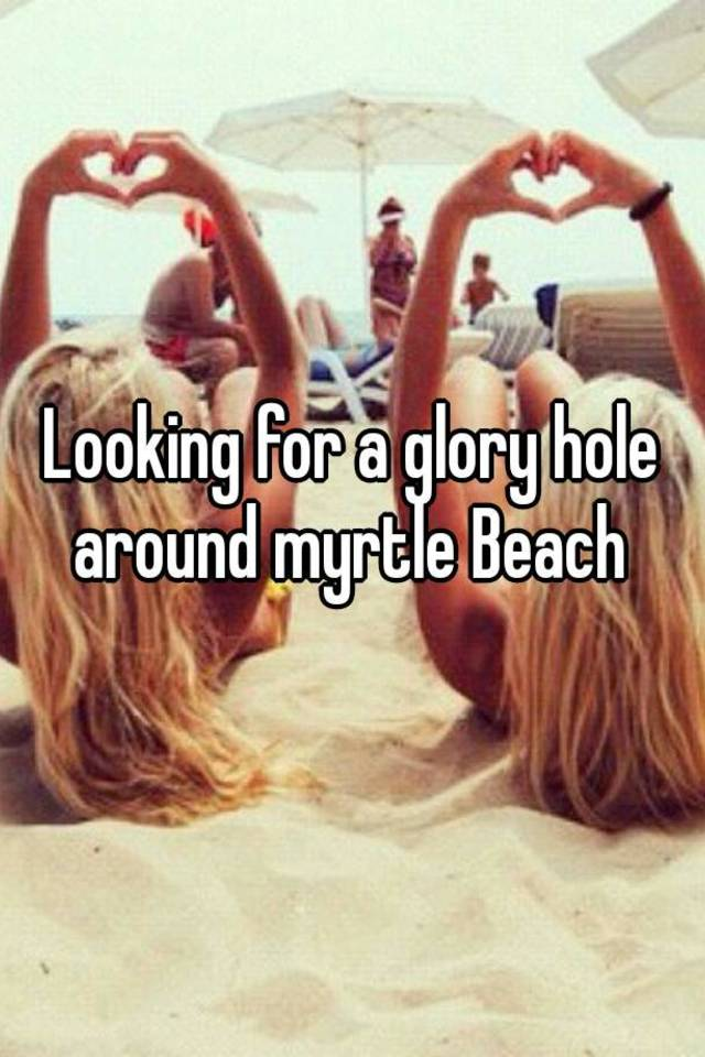 Glory holes in myrtle beach