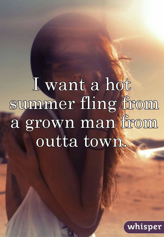 I want a hot summer fling from a grown man from outta town.