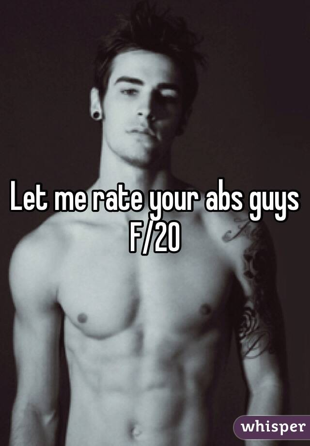 Let me rate your abs guys  F/20
