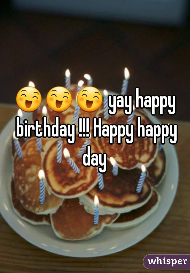 😄😄😄 yay happy birthday !!! Happy happy day