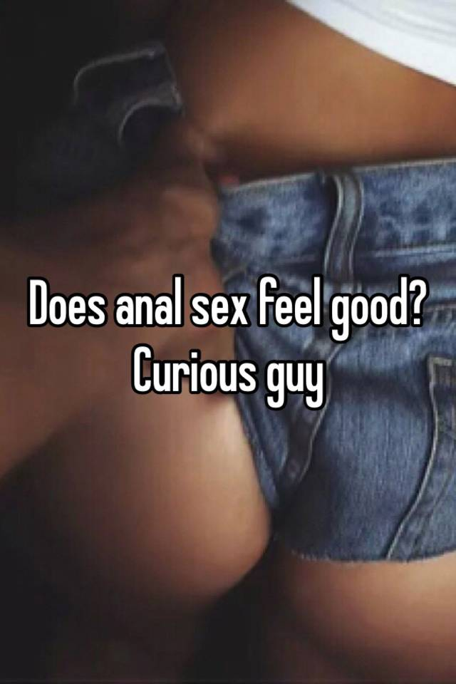 Does anal sex feel good men