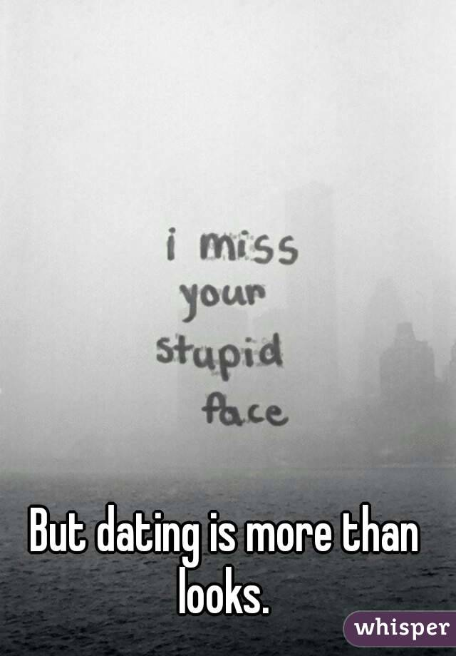 But dating is more than looks.