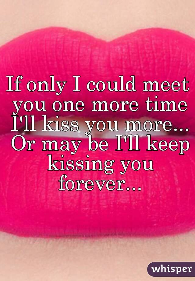 i could kiss you forever