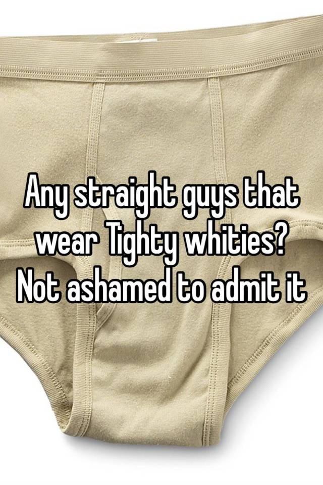Why do guys wear tighty whities