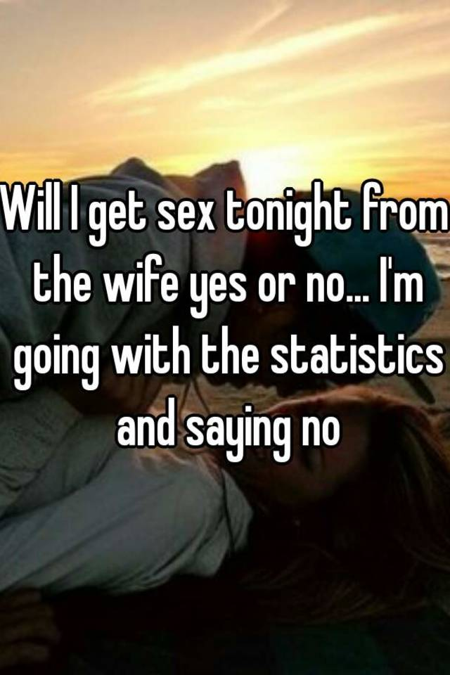 Sex tonight yes or no
