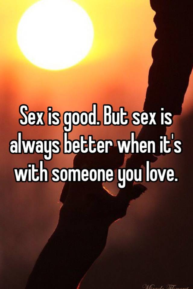 Sex is better with someone you love