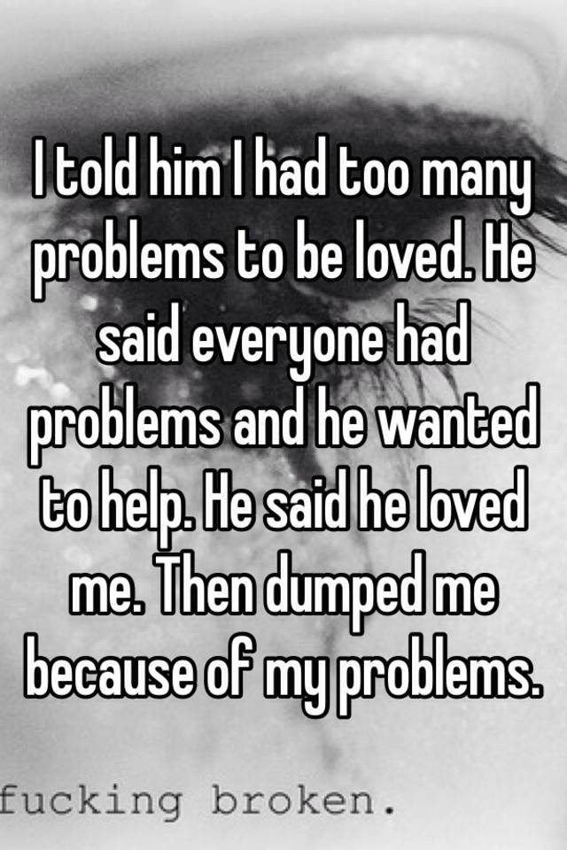 He said he loved me then dumped me