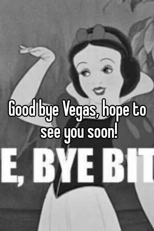 good bye vegas hope to see you soon