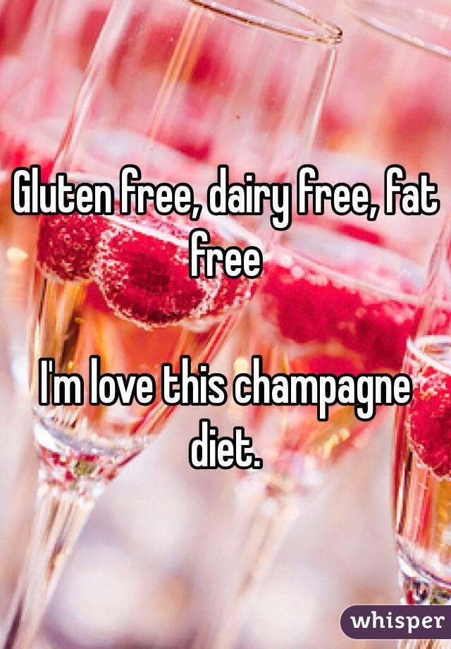 Gluten Free Dairy Free Fat Free I M Love This Champagne Diet