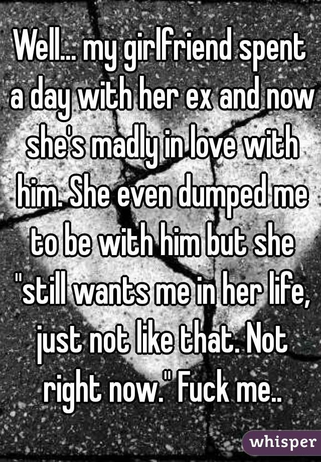 She dumped me for her ex