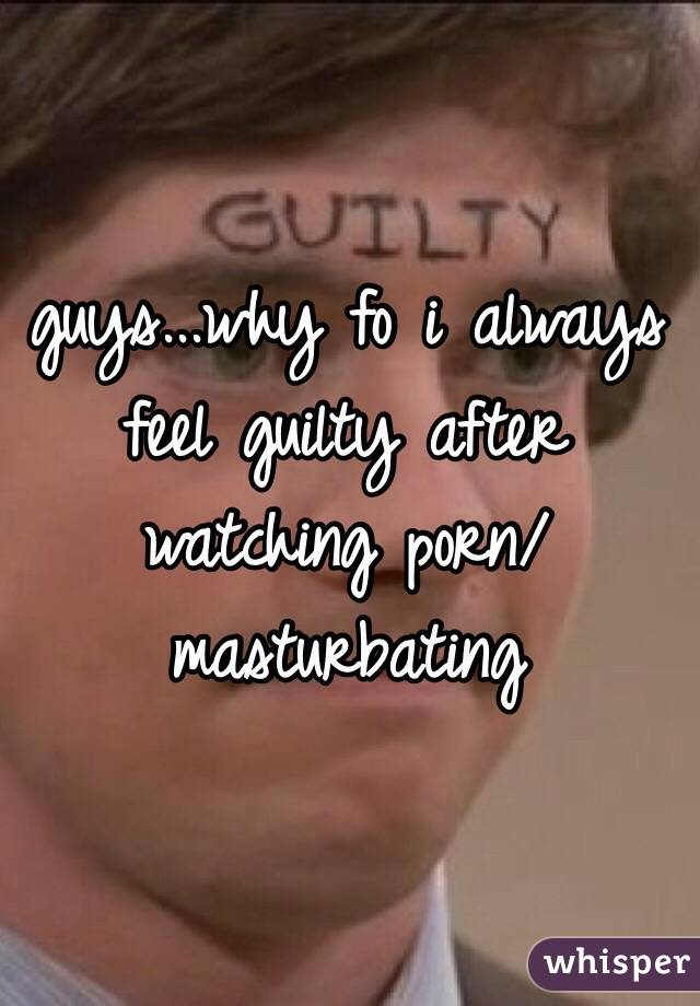 Feeling guilty after masturbation