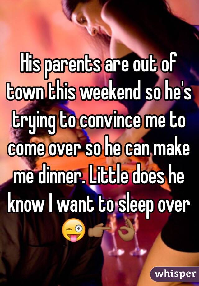 His parents are out of town this weekend so he's trying to convince me to come over so he can make me dinner. Little does he know I want to sleep over 😜👉🏾👌🏾