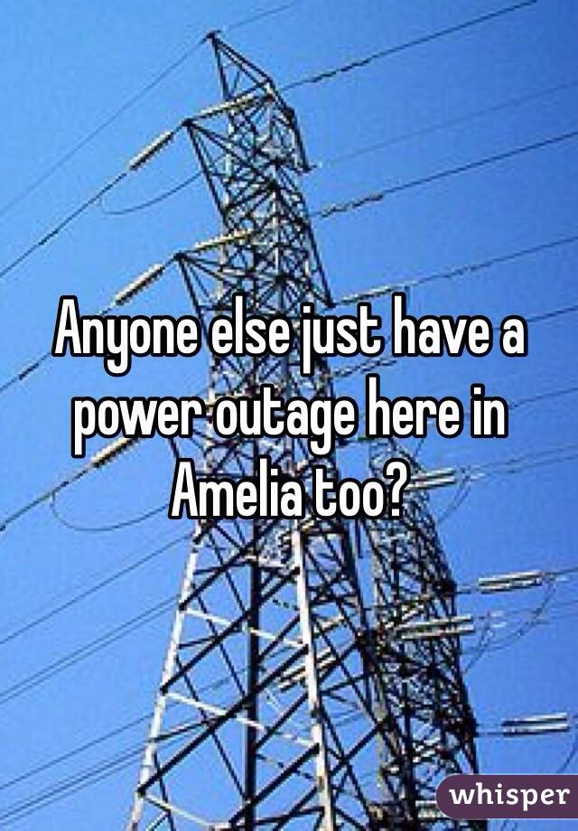 Anyone else just have a power outage here in Amelia too?