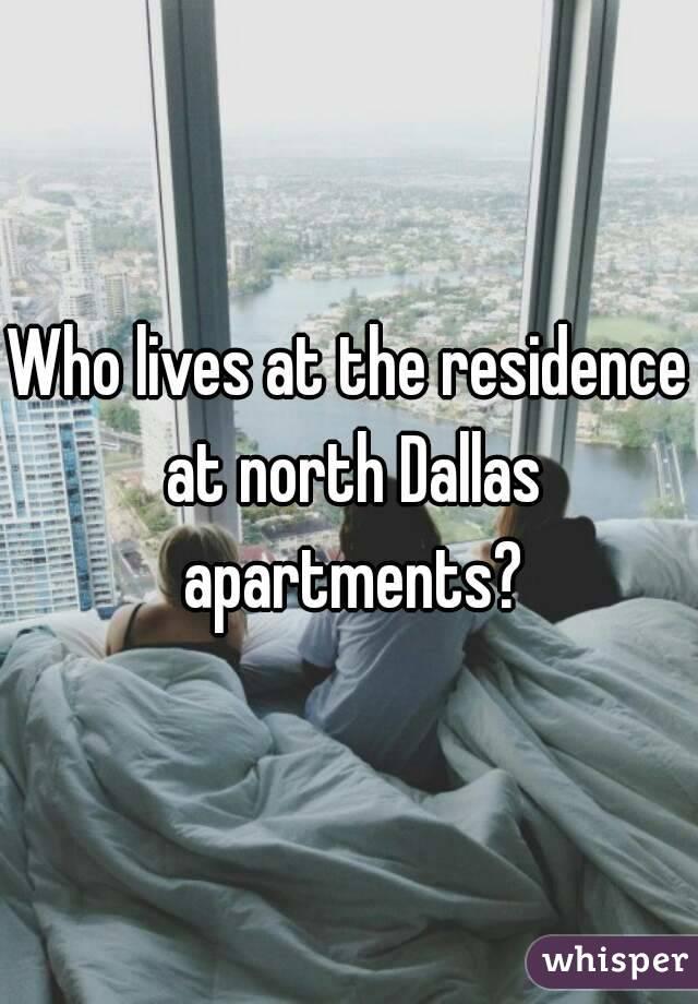 Who lives at the residence at north Dallas apartments?