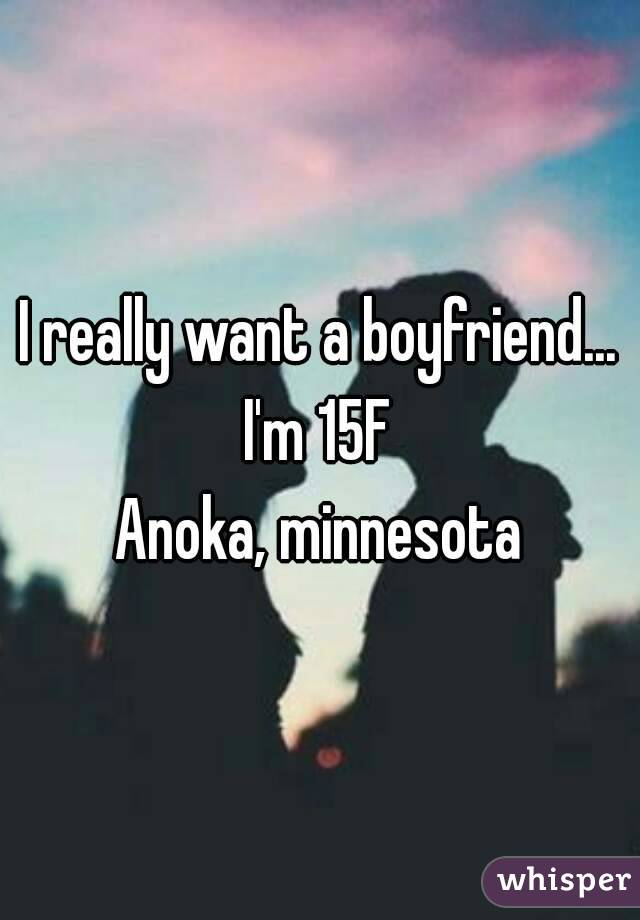 I really want a boyfriend... I'm 15F Anoka, minnesota