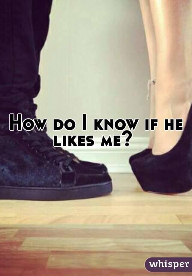 How do I know if he likes me?
