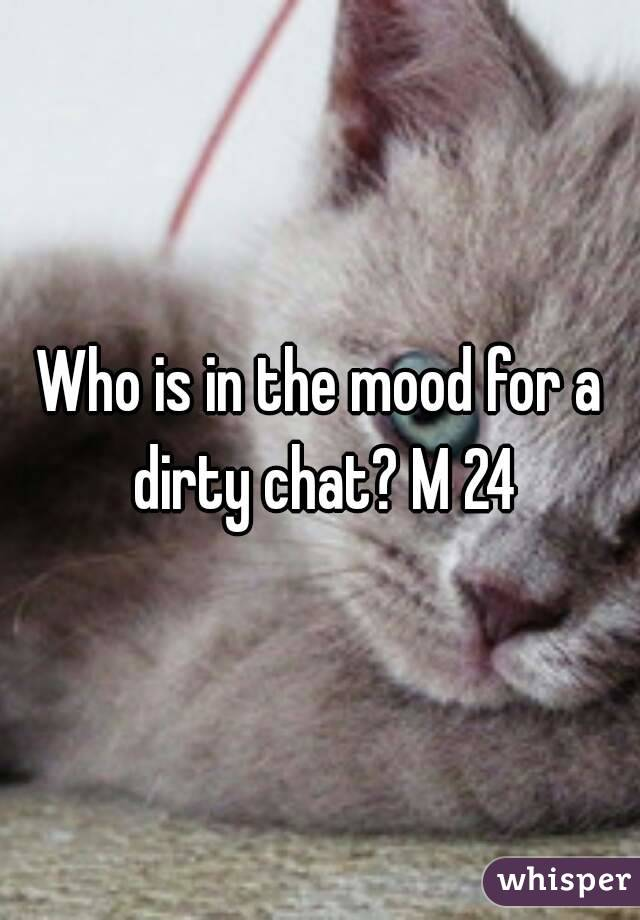 Who is in the mood for a dirty chat? M 24
