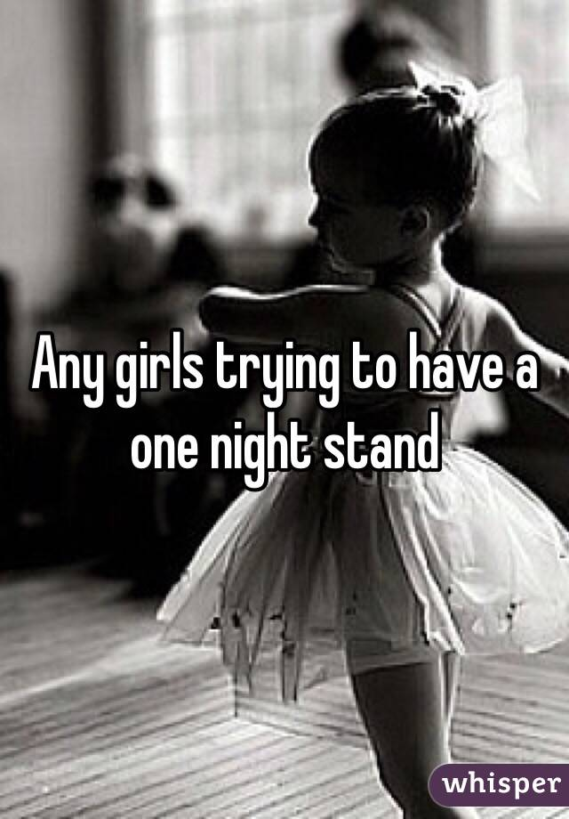 Any girls trying to have a one night stand