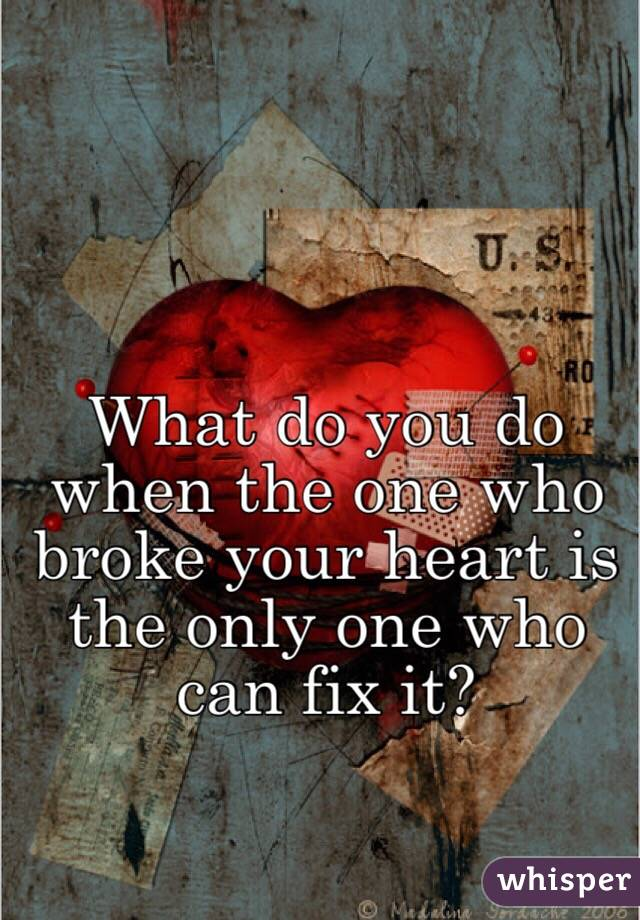 What do you do when the one who broke your heart is the only one who can fix it?