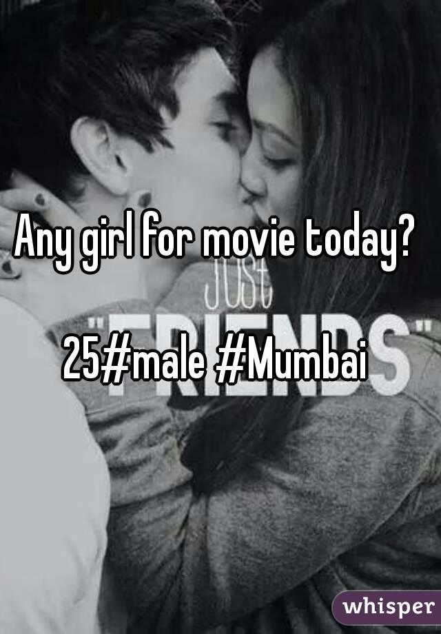 Any girl for movie today?   25#male #Mumbai
