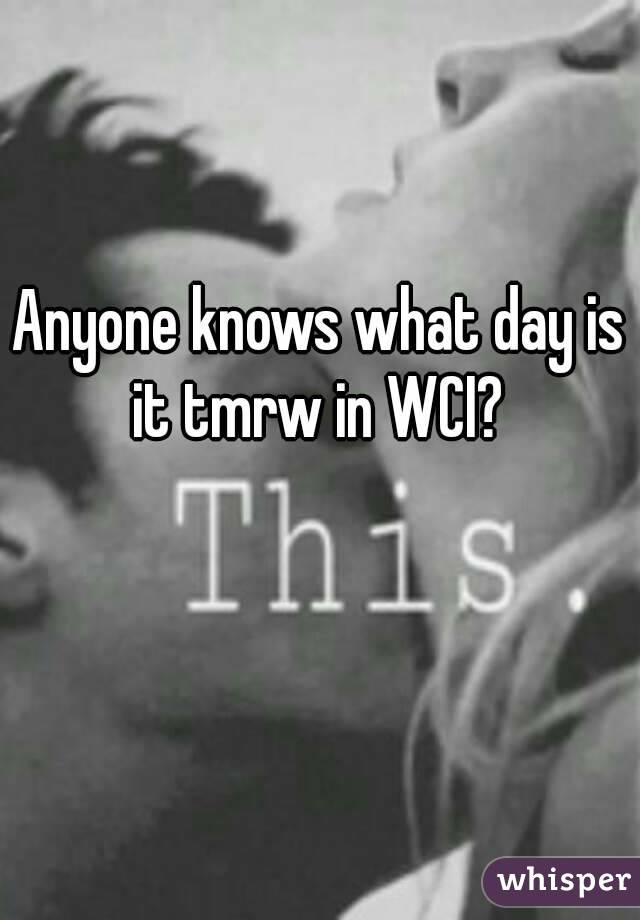 Anyone knows what day is it tmrw in WCI?