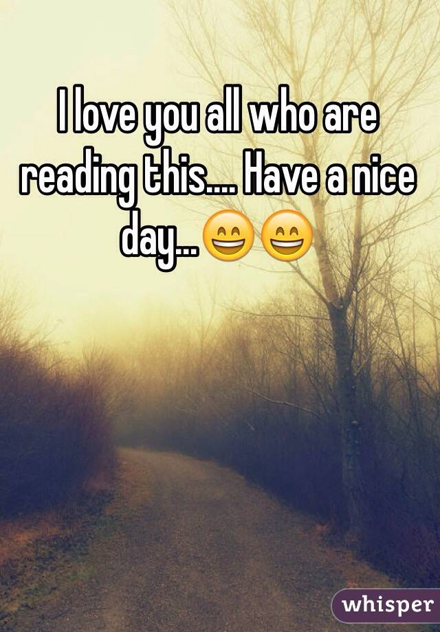 I love you all who are reading this.... Have a nice day…😄😄
