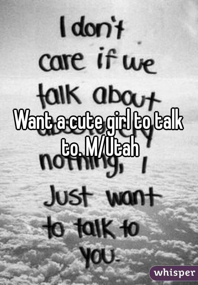Want a cute girl to talk to. M/Utah