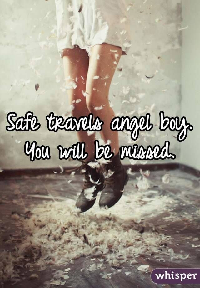 Safe travels angel boy. You will be missed.