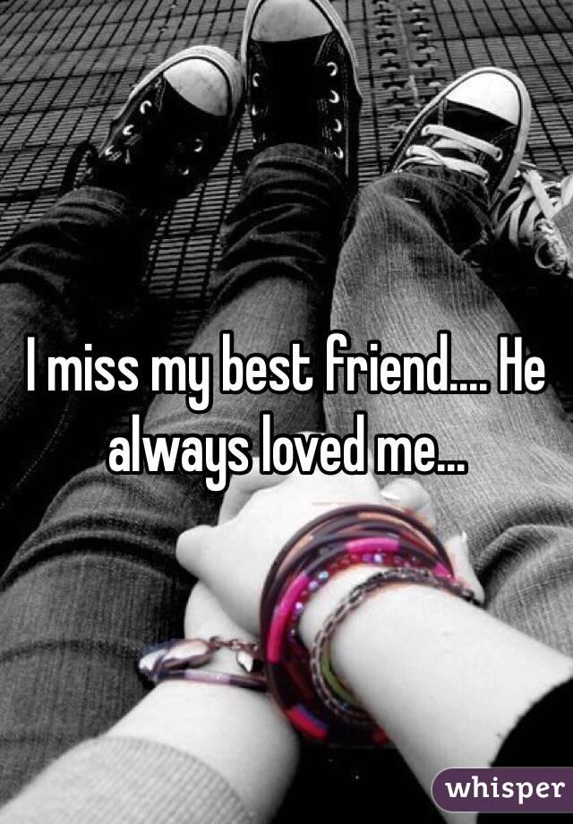 I miss my best friend.... He always loved me...