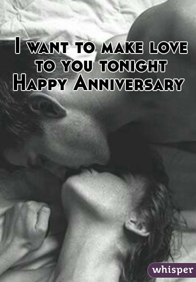 I want to make love to you tonight  Happy Anniversary