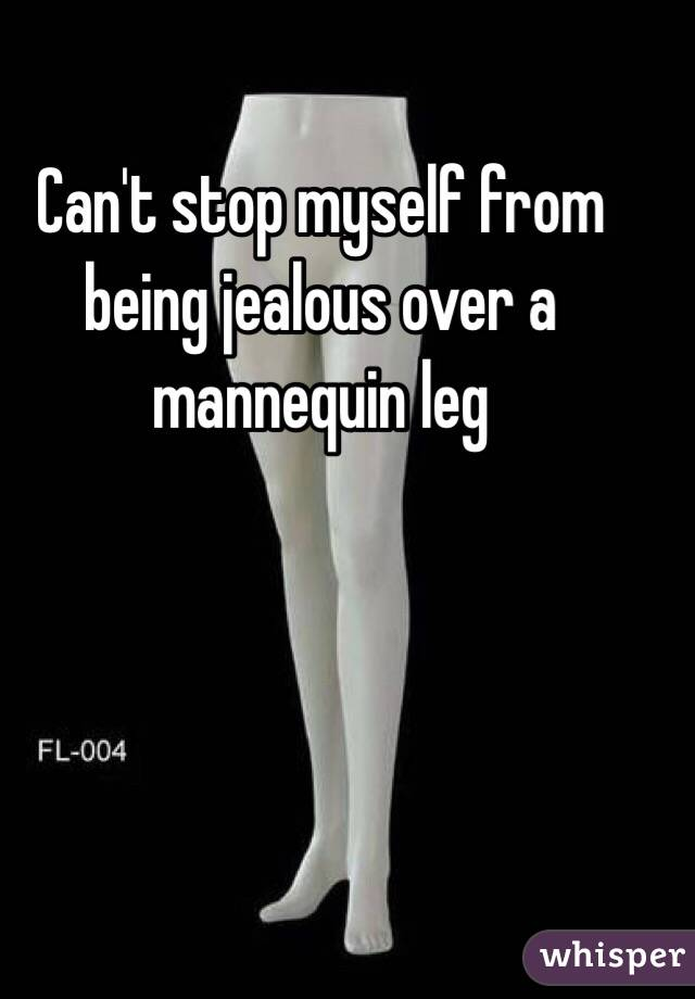 Can't stop myself from being jealous over a mannequin leg