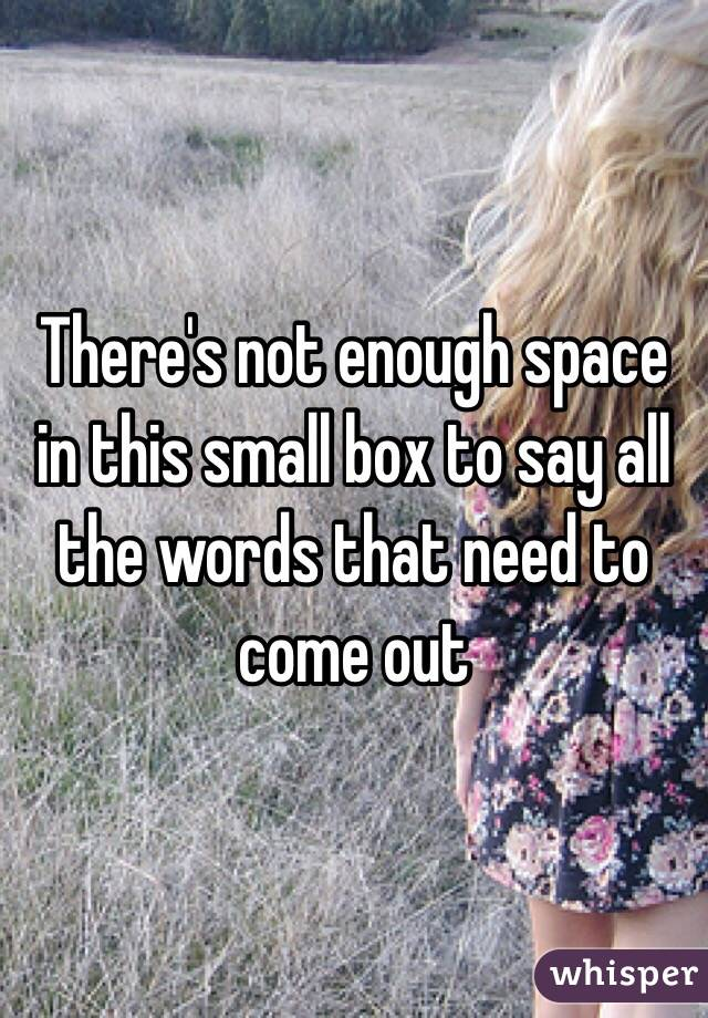 There's not enough space in this small box to say all the words that need to come out